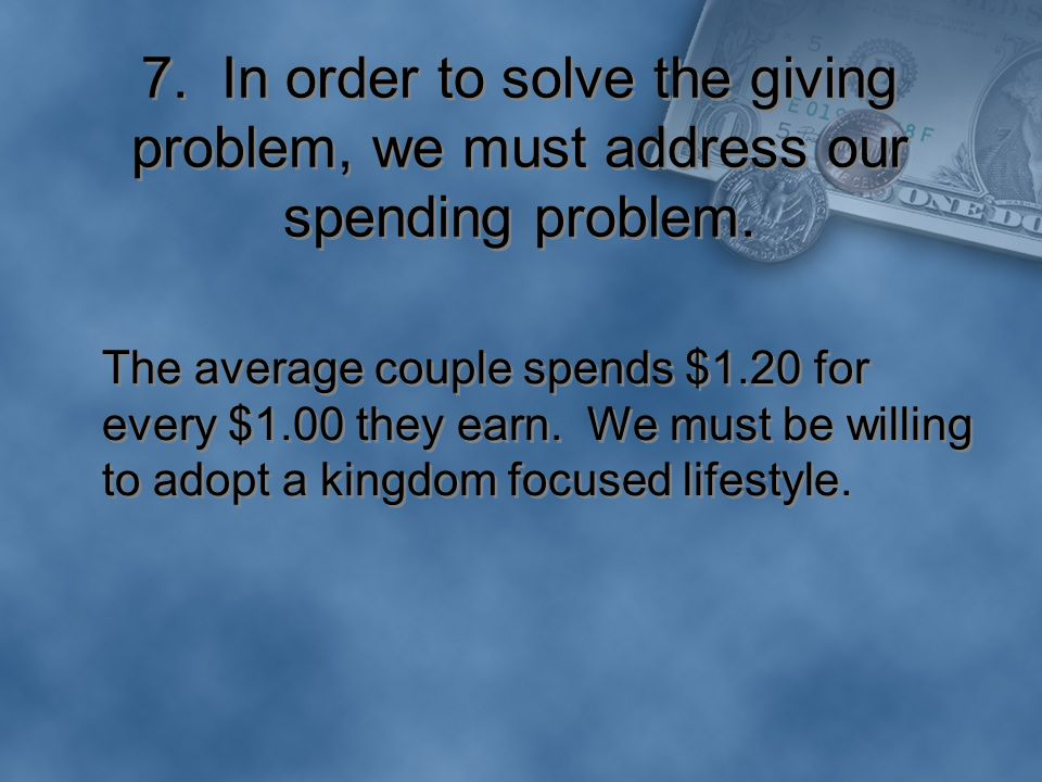 7. In order to solve the giving problem, we must address our spending problem.