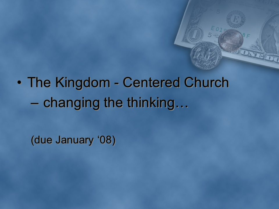 The Kingdom - Centered Church – changing the thinking… (due January '08) The Kingdom - Centered Church – changing the thinking… (due January '08)