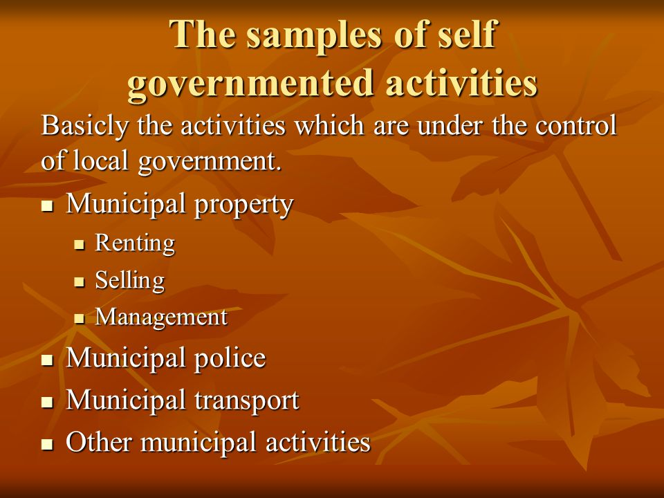 The samples of self governmented activities Basicly the activities which are under the control of local government.