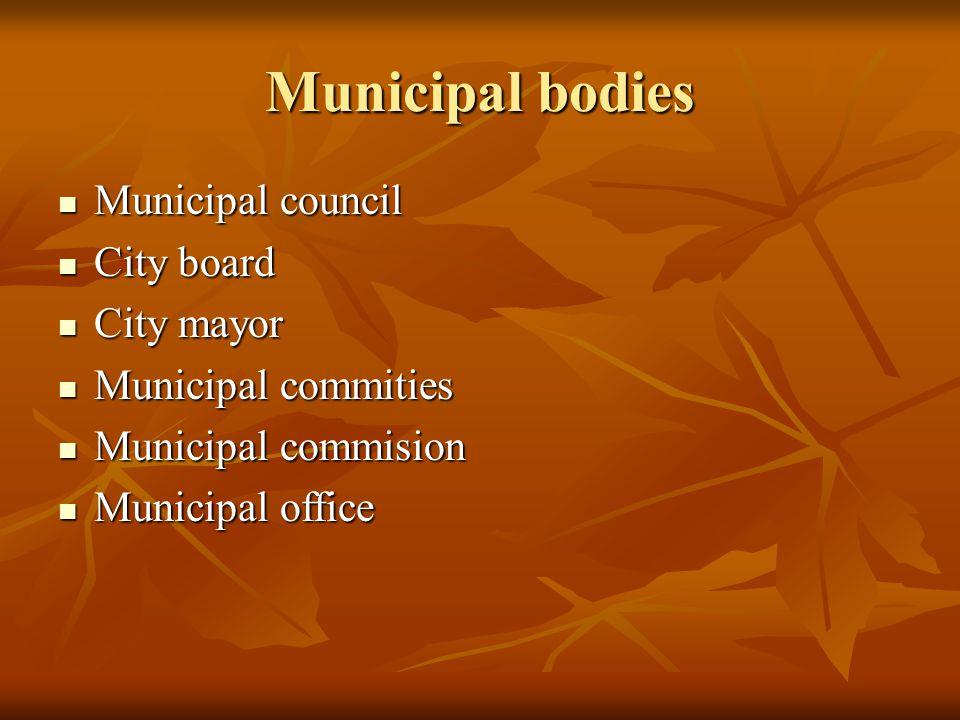 Municipal bodies Municipal council Municipal council City board City board City mayor City mayor Municipal commities Municipal commities Municipal commision Municipal commision Municipal office Municipal office