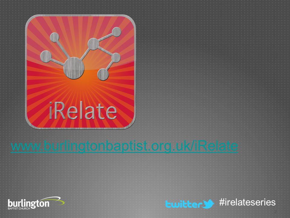 2 #irelateseries www.burlingtonbaptist.org.uk/iRelate