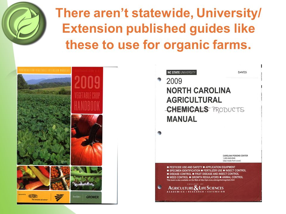 There aren't statewide, University/ Extension published guides like these to use for organic farms.
