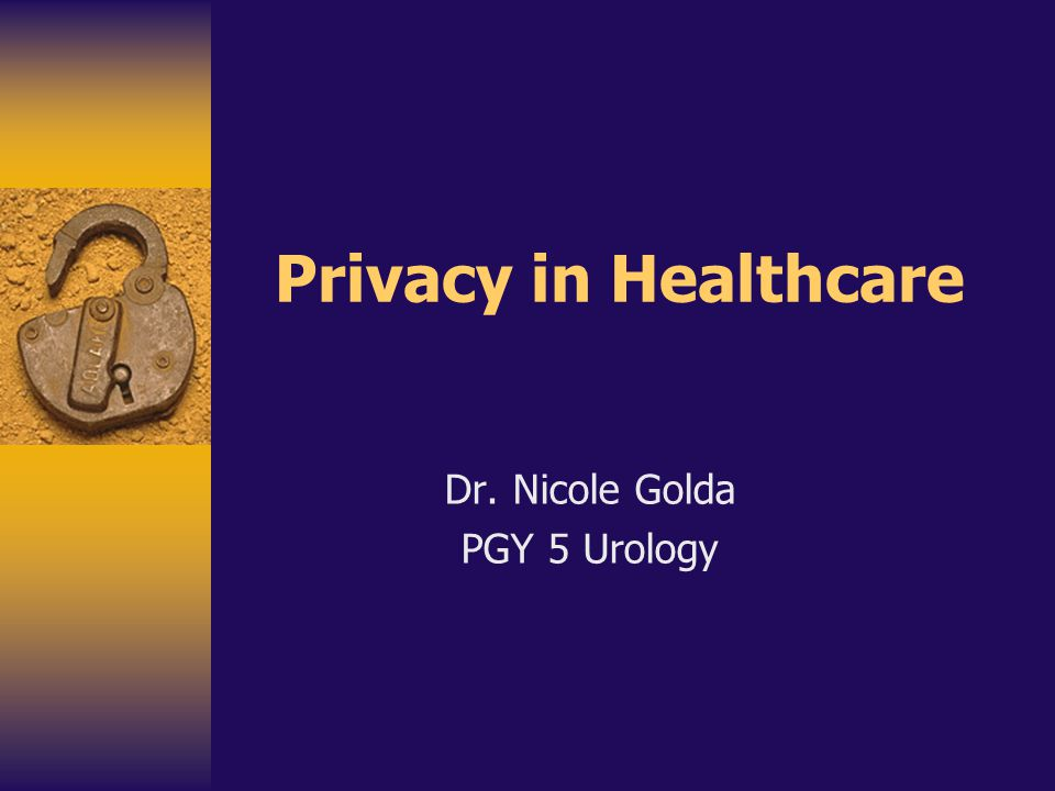 Privacy in Healthcare Dr. Nicole Golda PGY 5 Urology