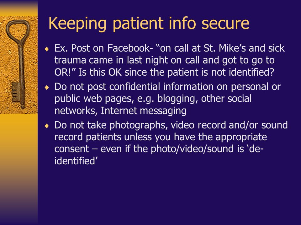 Keeping patient info secure  Ex.Post on Facebook- on call at St.