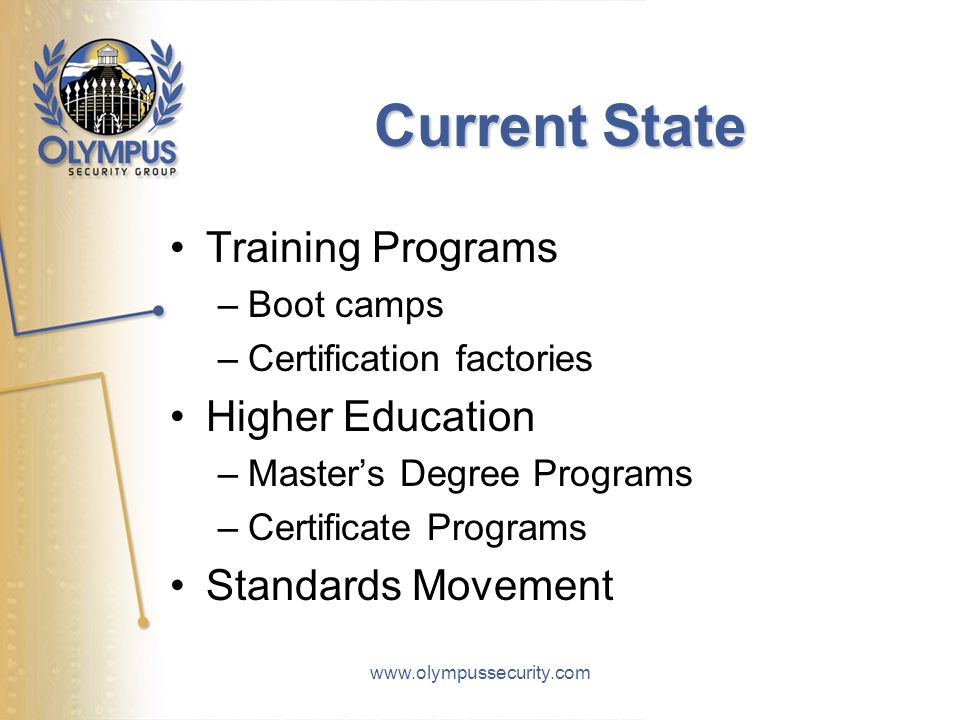 Current State Training Programs –Boot camps –Certification factories Higher Education –Master's Degree Programs –Certificate Programs Standards Moveme