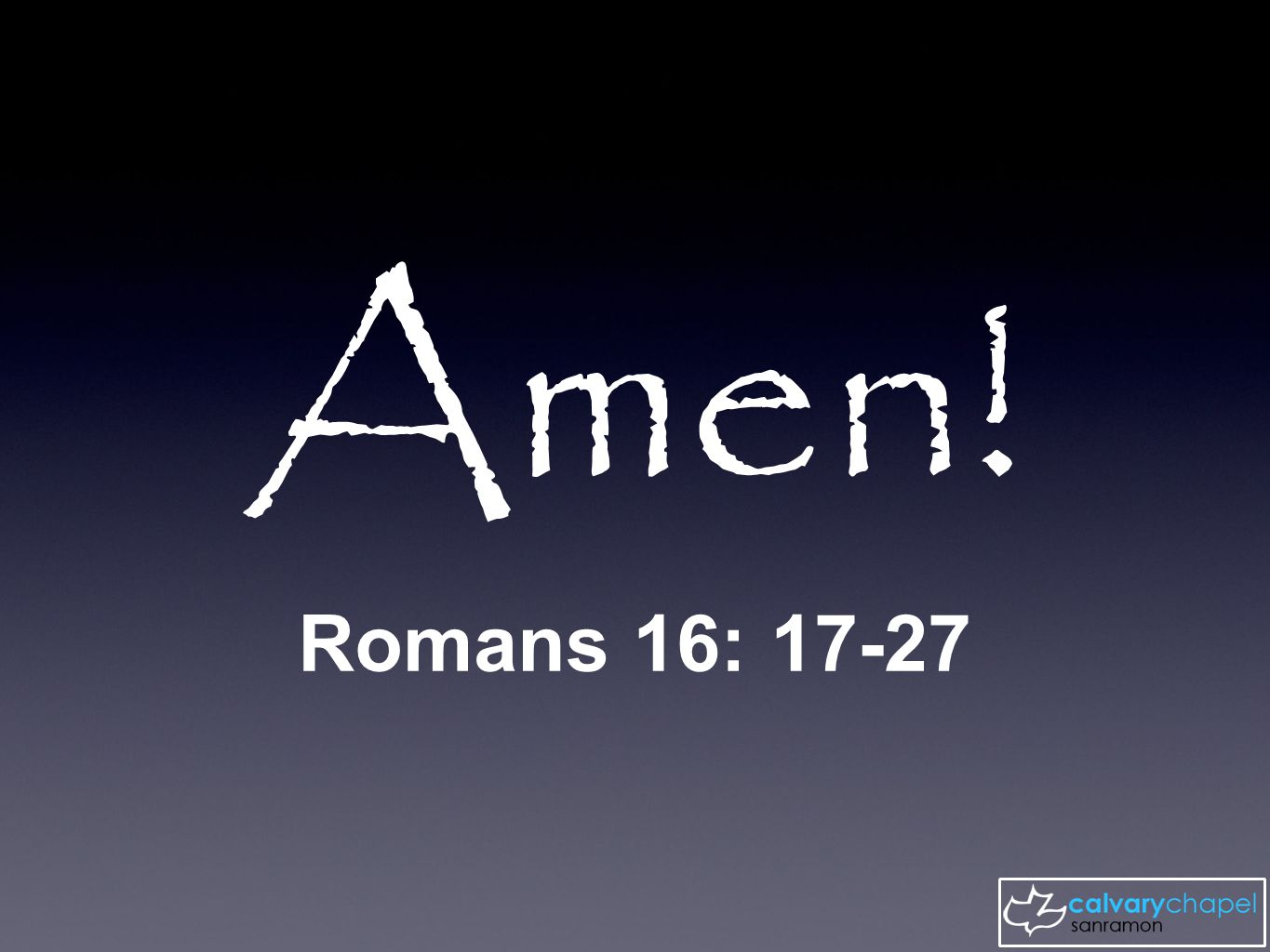 Amen - so be it / truly Romans 10:17 ...faith comes from hearing the message, and the message is heard through the word of Christ. We've learned of: Problem Solution Struggle Reward