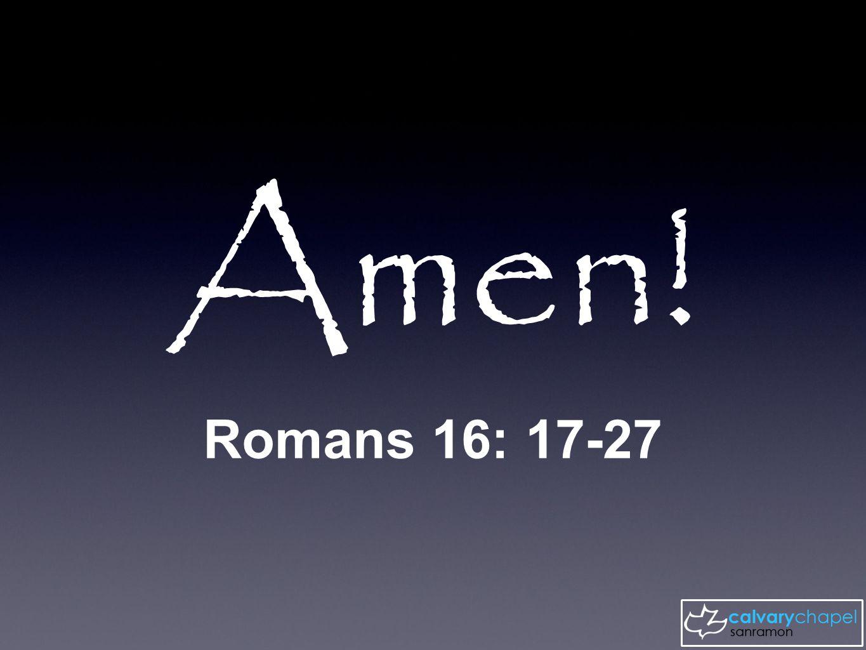 Romans 16: 17-27 Amen!