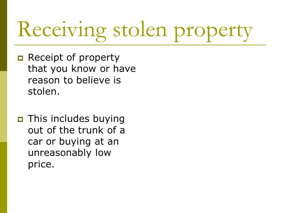 Receiving stolen property  Receipt of property that you know or have reason to believe is stolen.