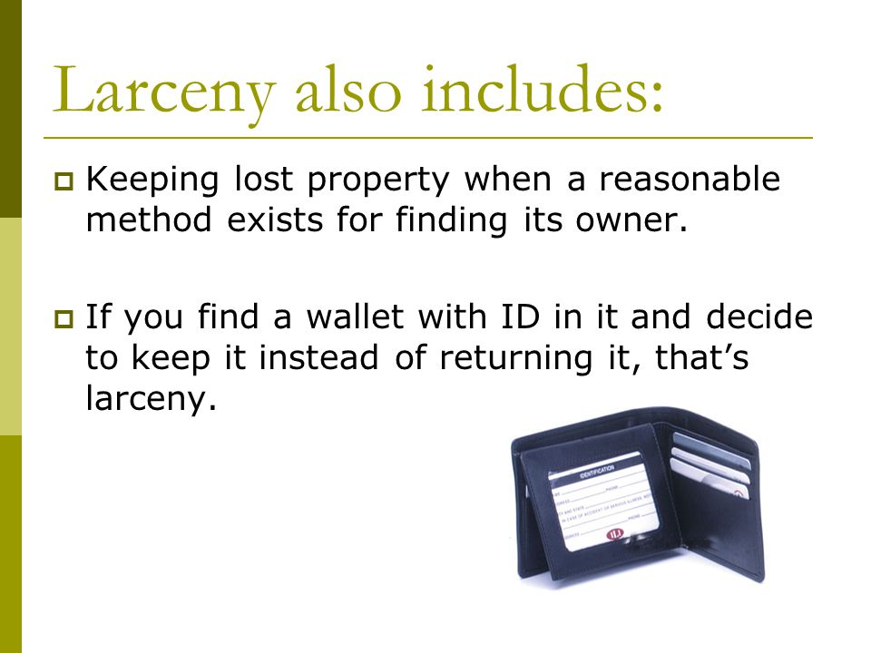 Larceny also includes:  Keeping lost property when a reasonable method exists for finding its owner.