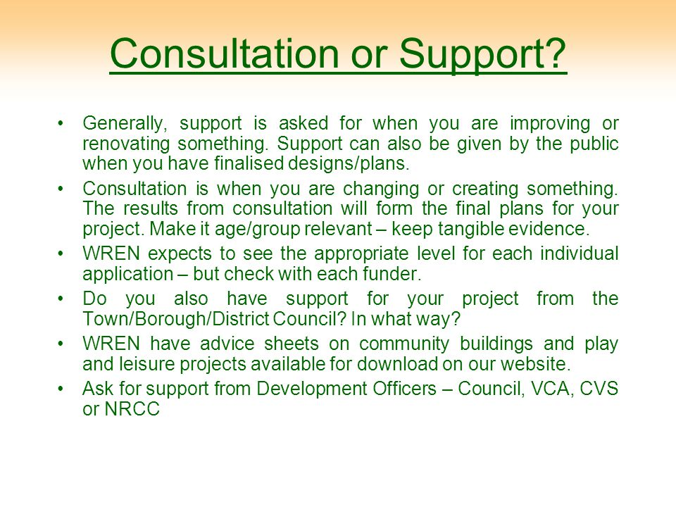 Consultation or Support? Generally, support is asked for when you are improving or renovating something. Support can also be given by the public when