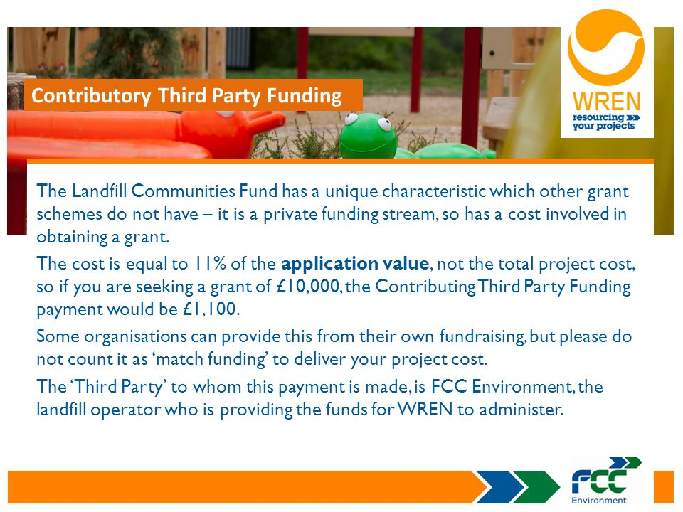 The Landfill Communities Fund has a unique characteristic which other grant schemes do not have – it is a private funding stream, so has a cost involv