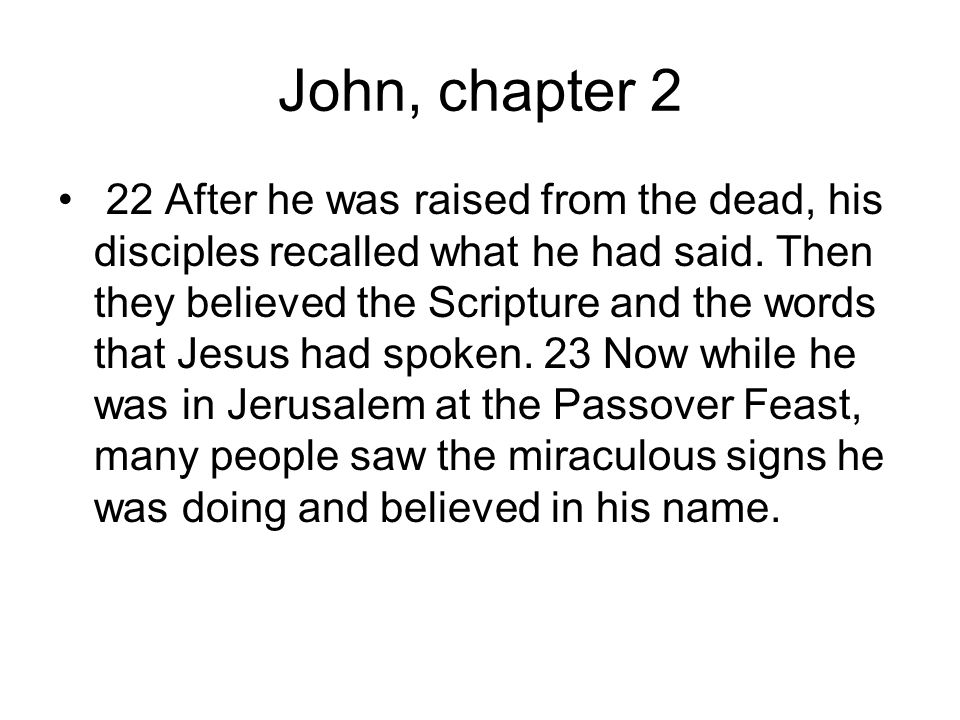 John, chapter 2 22 After he was raised from the dead, his disciples recalled what he had said.