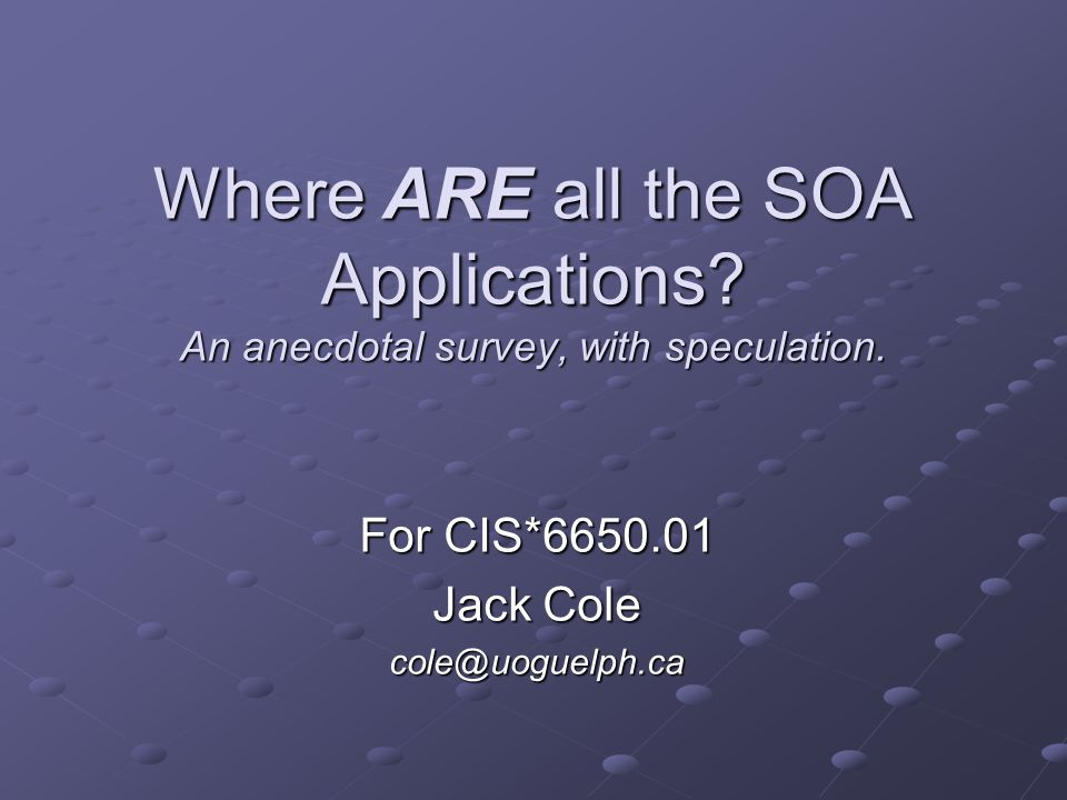 Where ARE all the SOA Applications. An anecdotal survey, with speculation.