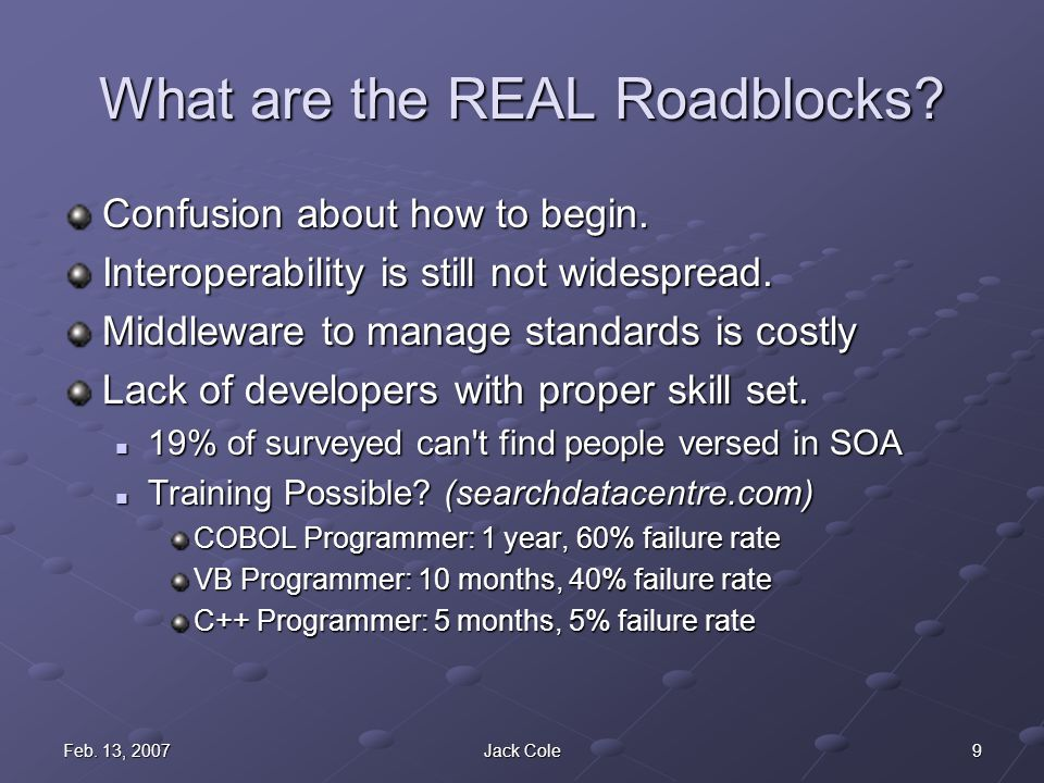 9Feb. 13, 2007Jack Cole What are the REAL Roadblocks? Confusion about how to begin. Interoperability is still not widespread. Middleware to manage sta