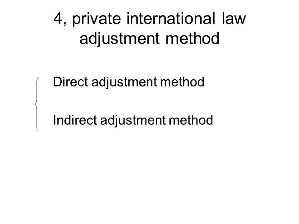 4, private international law adjustment method Direct adjustment method Indirect adjustment method