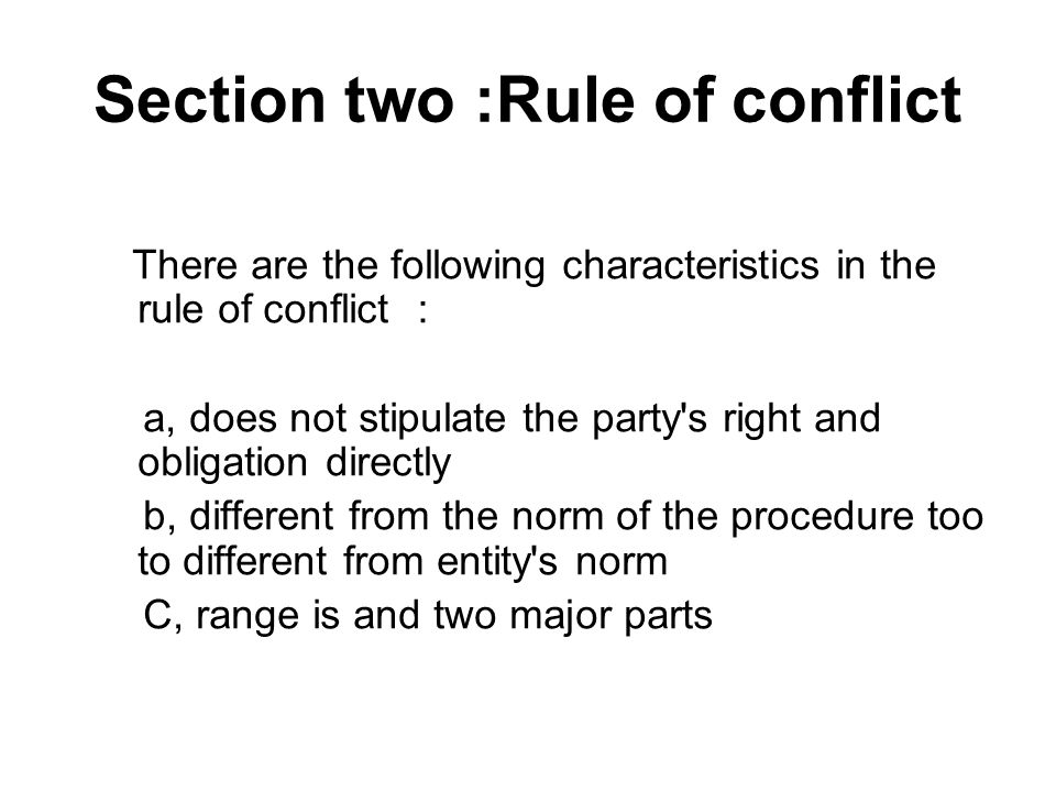 Section two :Rule of conflict There are the following characteristics in the rule of conflict : a, does not stipulate the party s right and obligation directly b, different from the norm of the procedure too to different from entity s norm C, range is and two major parts