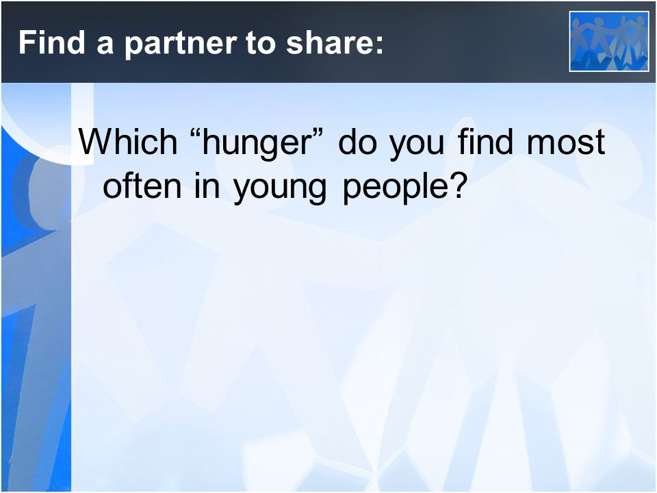 Find a partner to share: Which hunger do you find most often in young people?