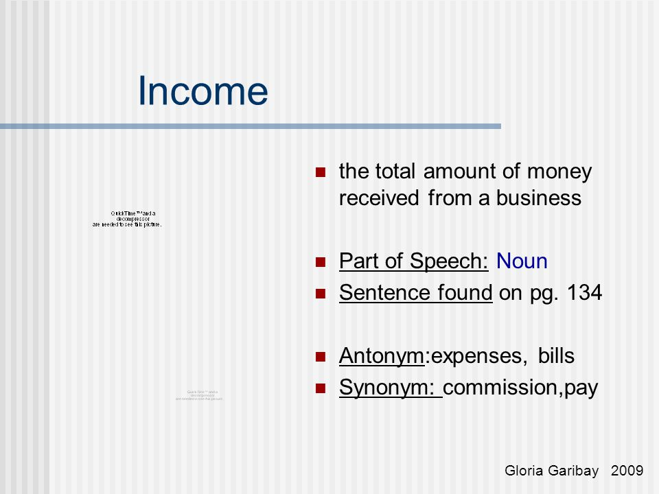 Income the total amount of money received from a business Part of Speech: Noun Sentence found on pg.