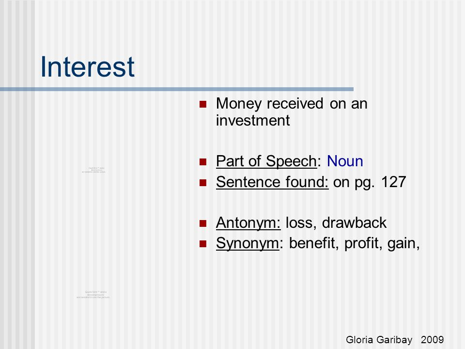 Interest Money received on an investment Part of Speech: Noun Sentence found: on pg.