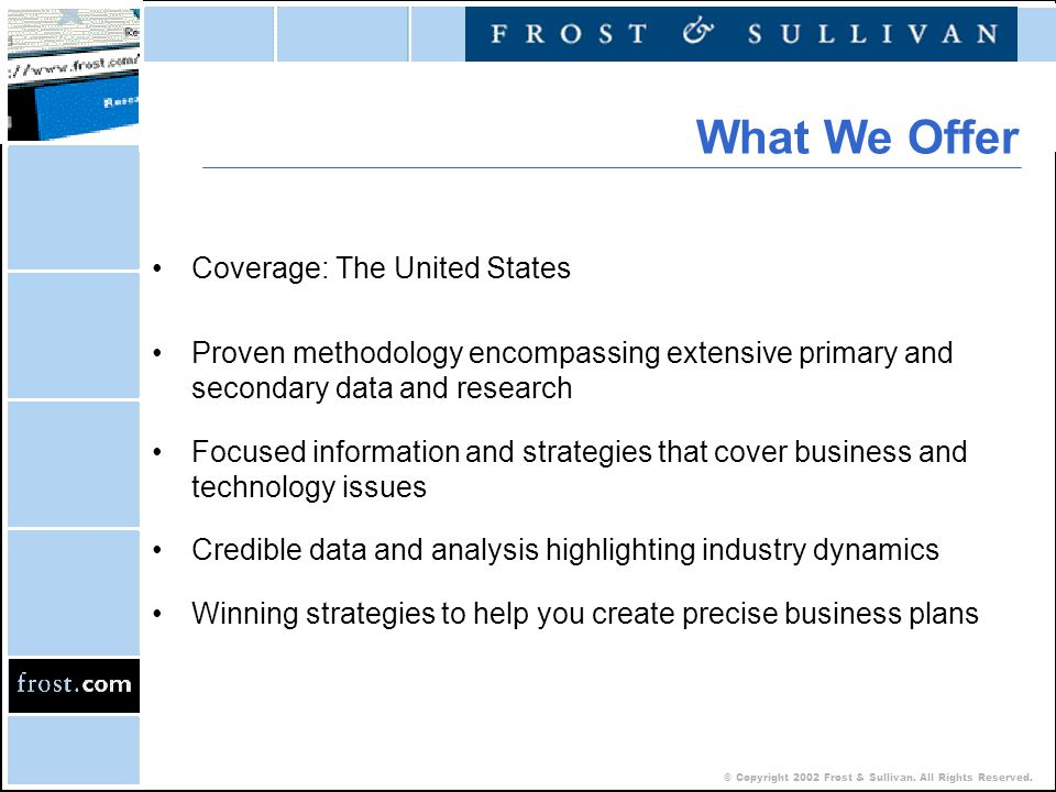 © Copyright 2002 Frost & Sullivan. All Rights Reserved. Coverage: The United States Proven methodology encompassing extensive primary and secondary da