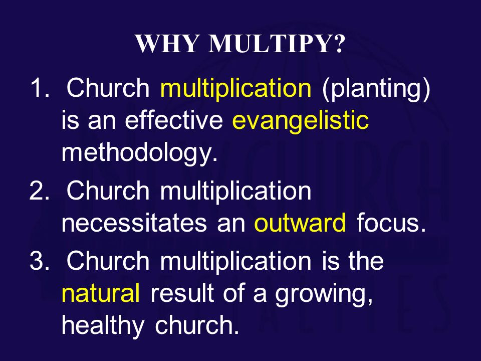 WHY MULTIPY. 1. Church multiplication (planting) is an effective evangelistic methodology.