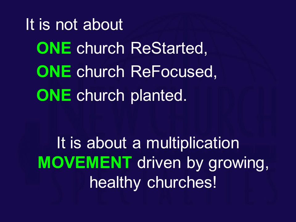 It is not about ONE church ReStarted, ONE church ReFocused, ONE church planted.