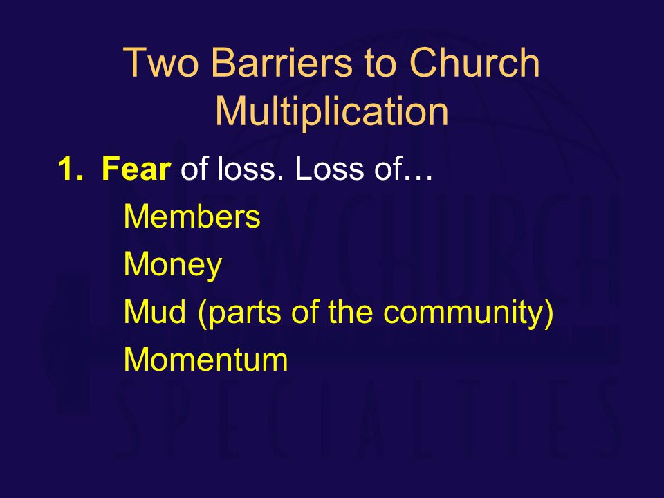Two Barriers to Church Multiplication 1.Fear of loss.