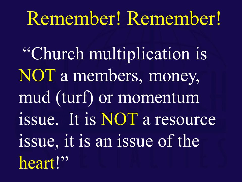 Church multiplication is NOT a members, money, mud (turf) or momentum issue.