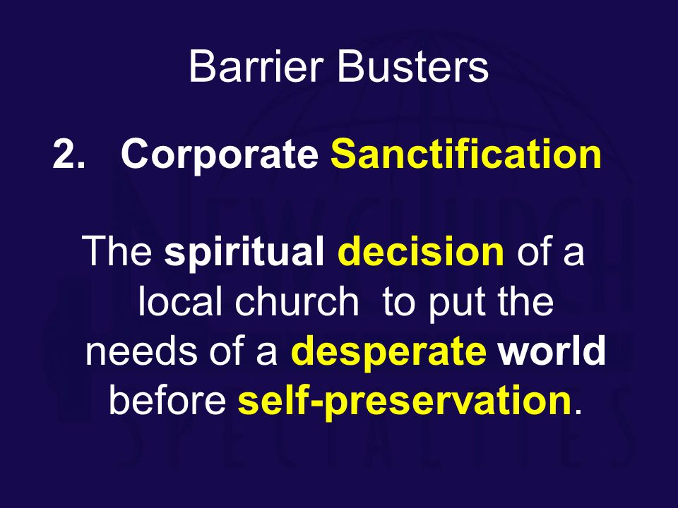 2. Corporate Sanctification The spiritual decision of a local church to put the needs of a desperate world before self-preservation. Barrier Busters