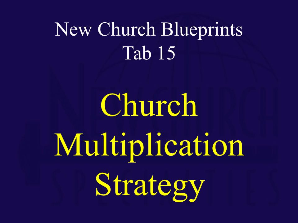 New Church Blueprints Tab 15 Church Multiplication Strategy