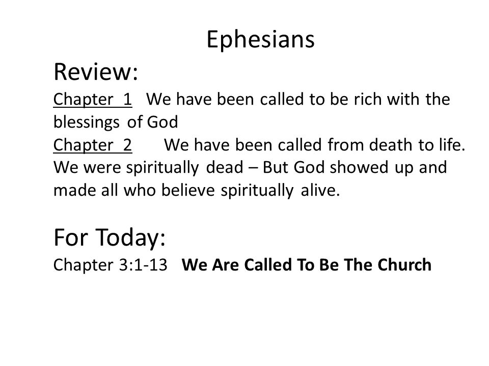 Ephesians Review: Chapter 1 We have been called to be rich with the blessings of God Chapter 2 We have been called from death to life.