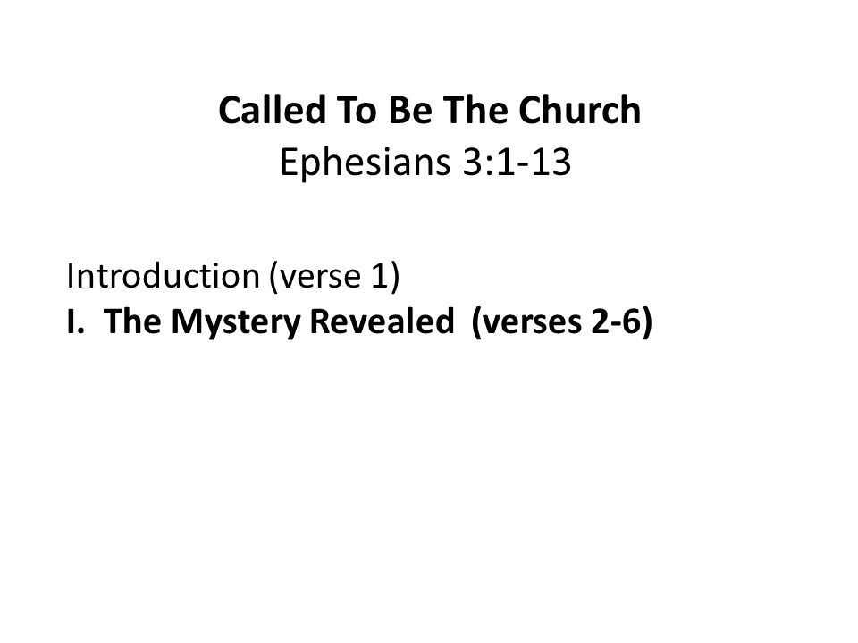 Called To Be The Church Ephesians 3:1-13 Introduction (verse 1) I.