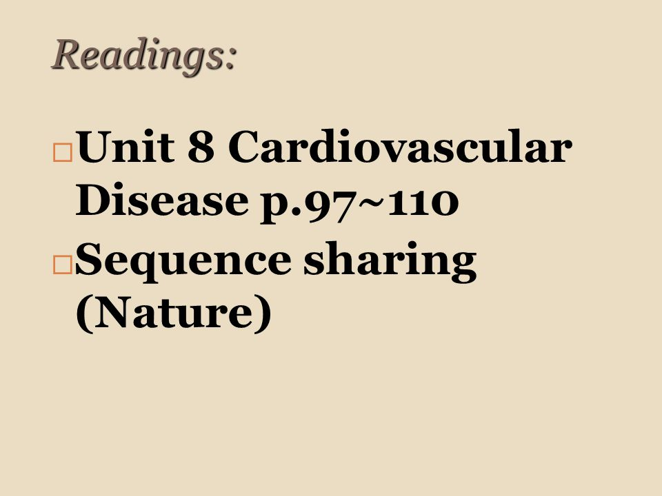 Readings:  Unit 8 Cardiovascular Disease p.97~110  Sequence sharing (Nature)