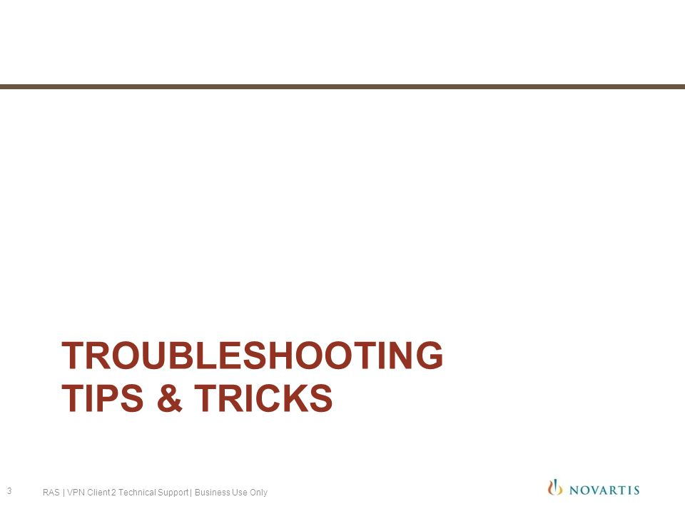TROUBLESHOOTING TIPS & TRICKS RAS | VPN Client 2 Technical Support | Business Use Only 3