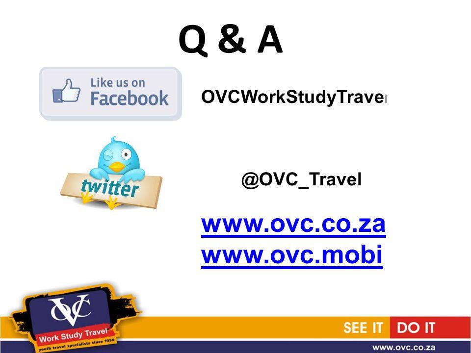 Q & A OVCWorkStudyTrave l @OVC_Travel www.ovc.co.za www.ovc.mobi