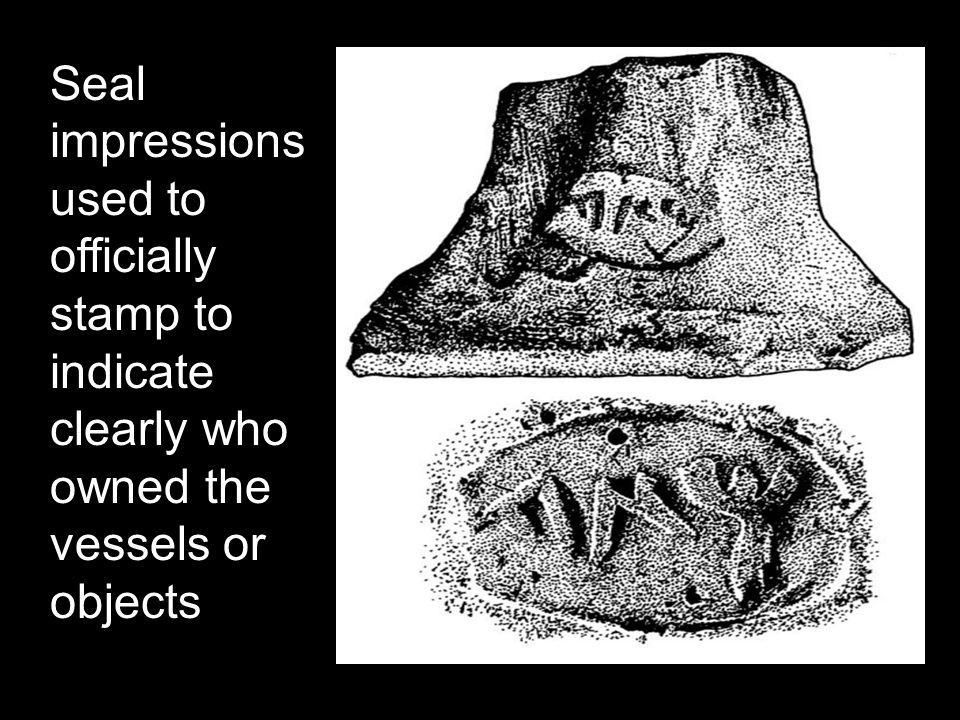 Seal impressions used to officially stamp to indicate clearly who owned the vessels or objects