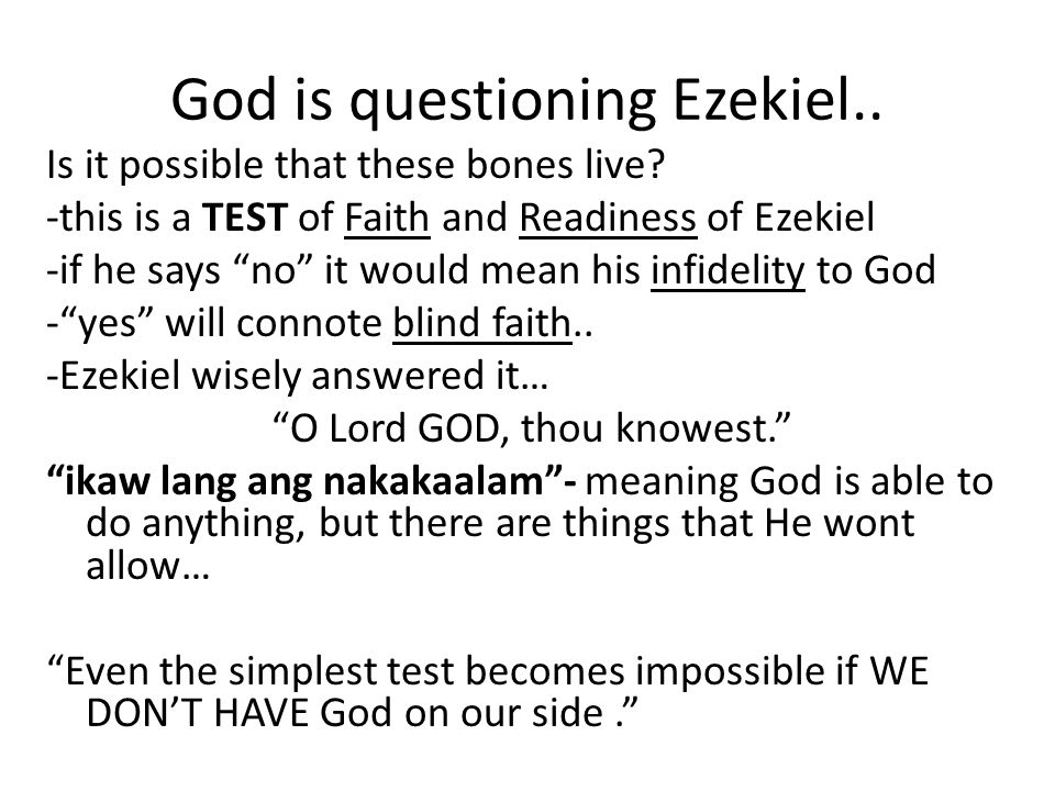 """God is questioning Ezekiel.. Is it possible that these bones live? -this is a TEST of Faith and Readiness of Ezekiel -if he says """"no"""" it would mean hi"""