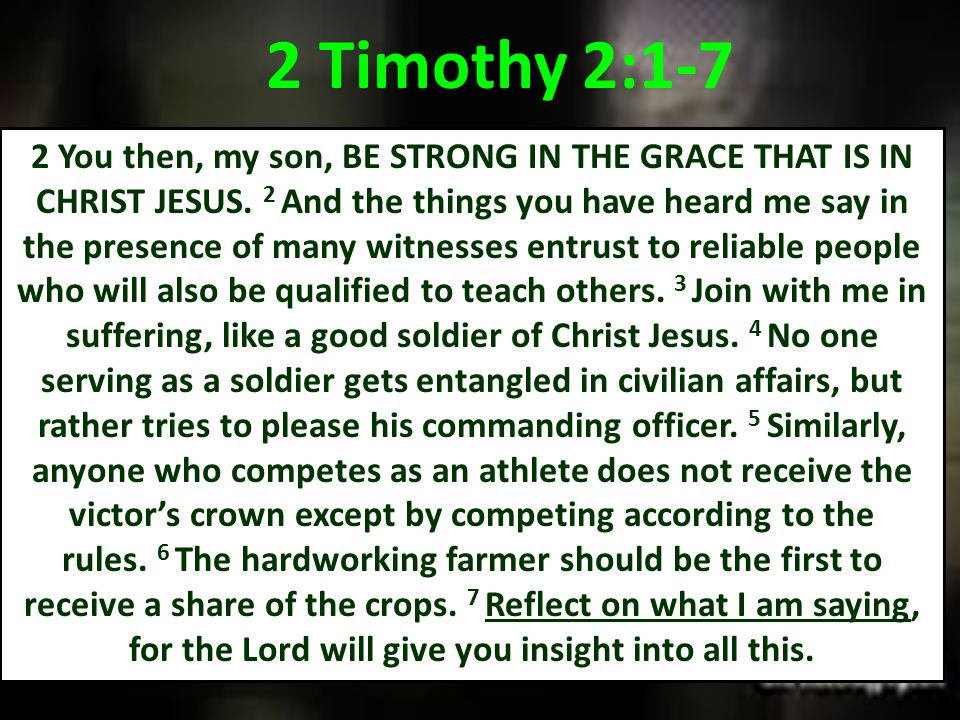 2 You then, my son, BE STRONG IN THE GRACE THAT IS IN CHRIST JESUS. 2 And the things you have heard me say in the presence of many witnesses entrust t