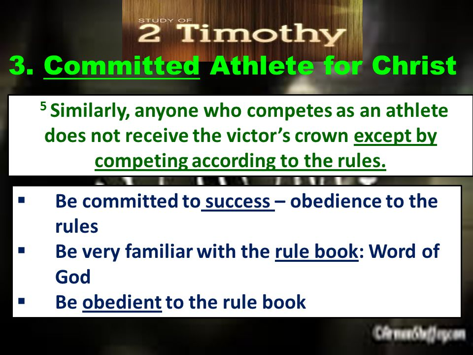 3. Committed Athlete for Christ 5 Similarly, anyone who competes as an athlete does not receive the victor's crown except by competing according to th