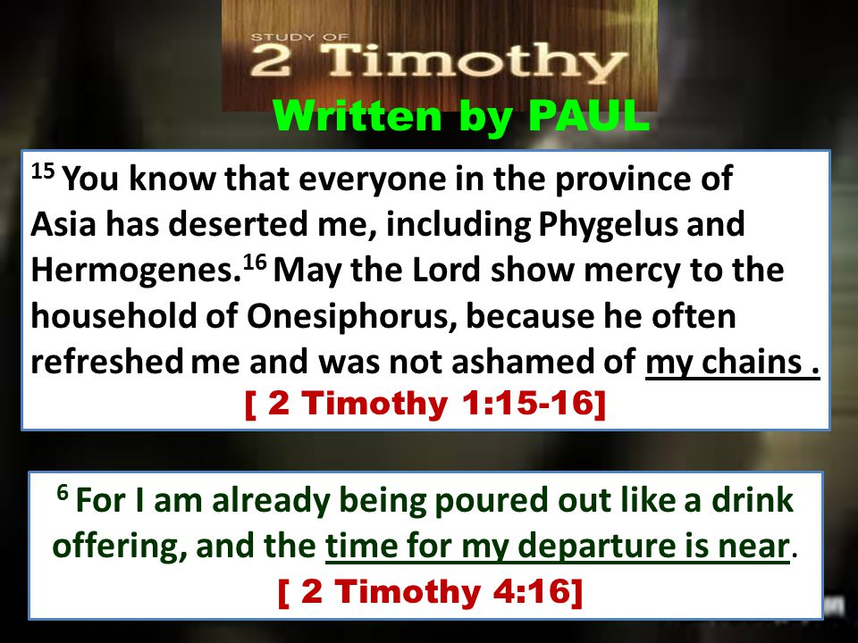 Written by PAUL 15 You know that everyone in the province of Asia has deserted me, including Phygelus and Hermogenes. 16 May the Lord show mercy to th