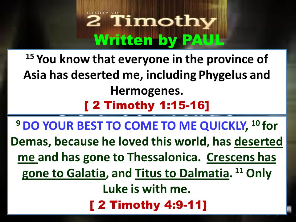 Written by PAUL 15 You know that everyone in the province of Asia has deserted me, including Phygelus and Hermogenes. [ 2 Timothy 1:15-16] 9 DO YOUR B