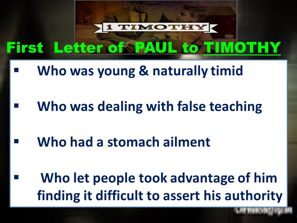  Who was young & naturally timid  Who was dealing with false teaching  Who had a stomach ailment  Who let people took advantage of him finding it