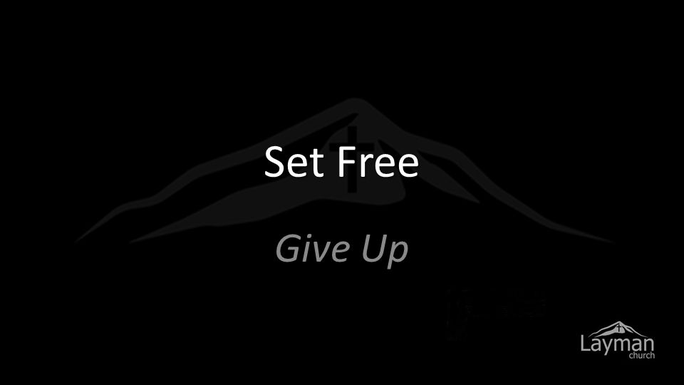 Set Free Give Up