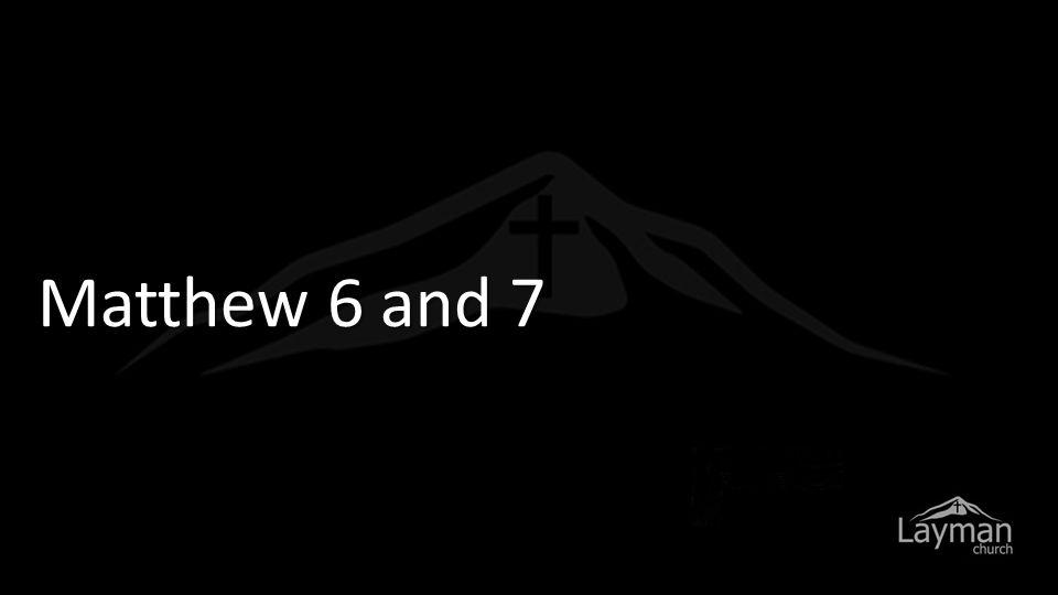 Matthew 6 and 7