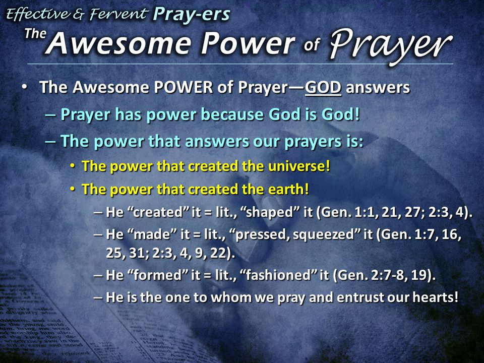 The Awesome POWER of Prayer—GOD answers The Awesome POWER of Prayer—GOD answers – Prayer has power because God is God.