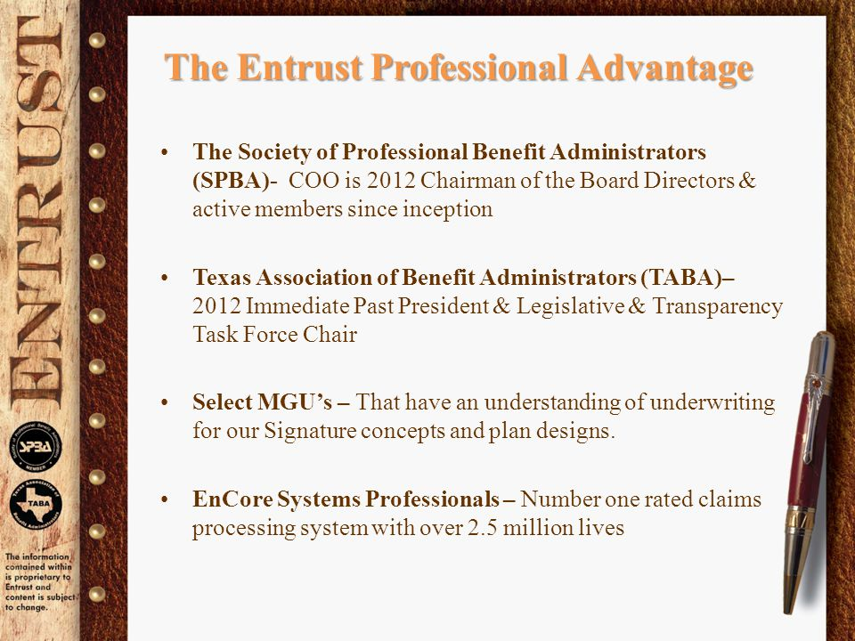 The Entrust Professional Advantage The Society of Professional Benefit Administrators (SPBA)- COO is 2012 Chairman of the Board Directors & active mem