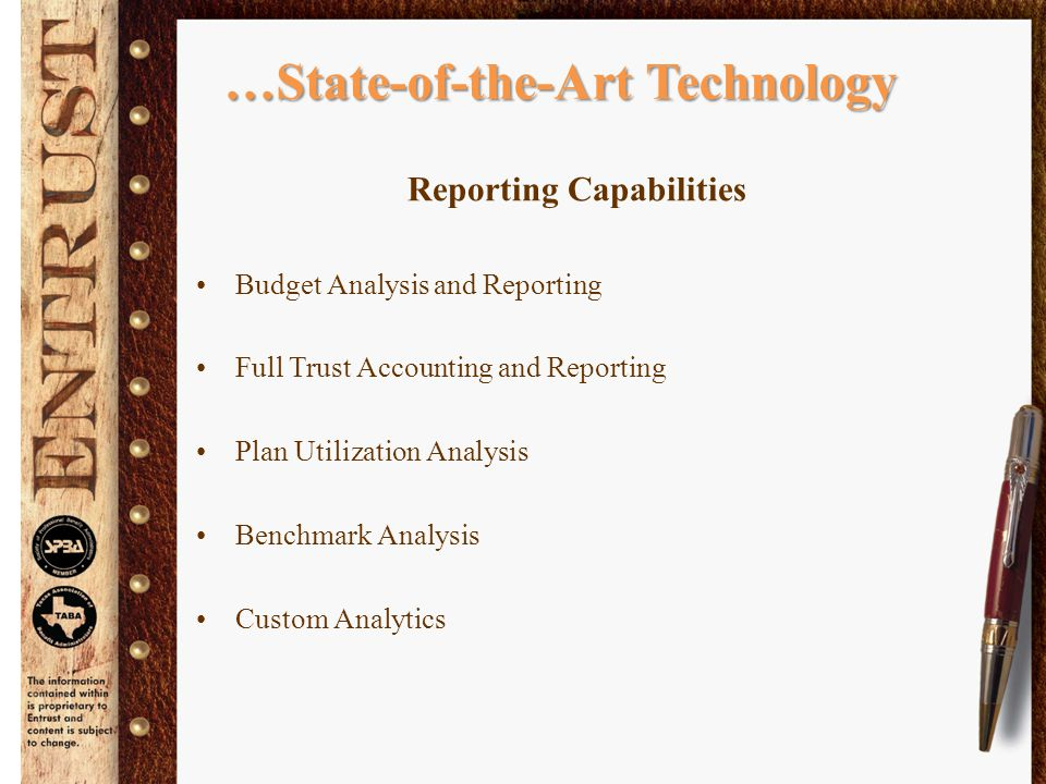 …State-of-the-Art Technology Reporting Capabilities Budget Analysis and Reporting Full Trust Accounting and Reporting Plan Utilization Analysis Benchmark Analysis Custom Analytics
