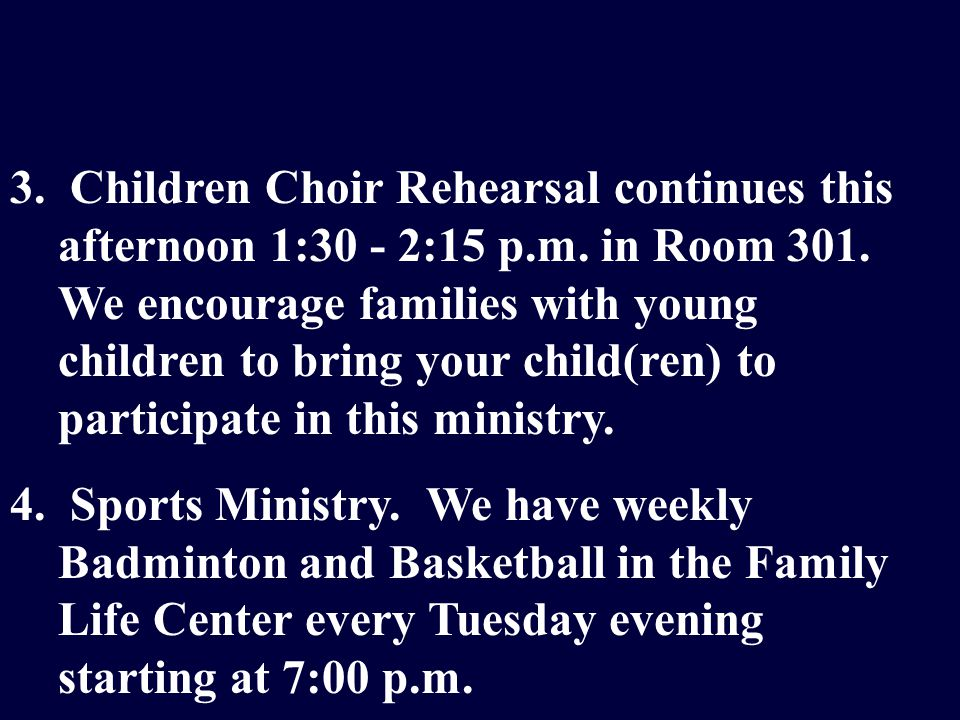 3. Children Choir Rehearsal continues this afternoon 1:30 - 2:15 p.m.