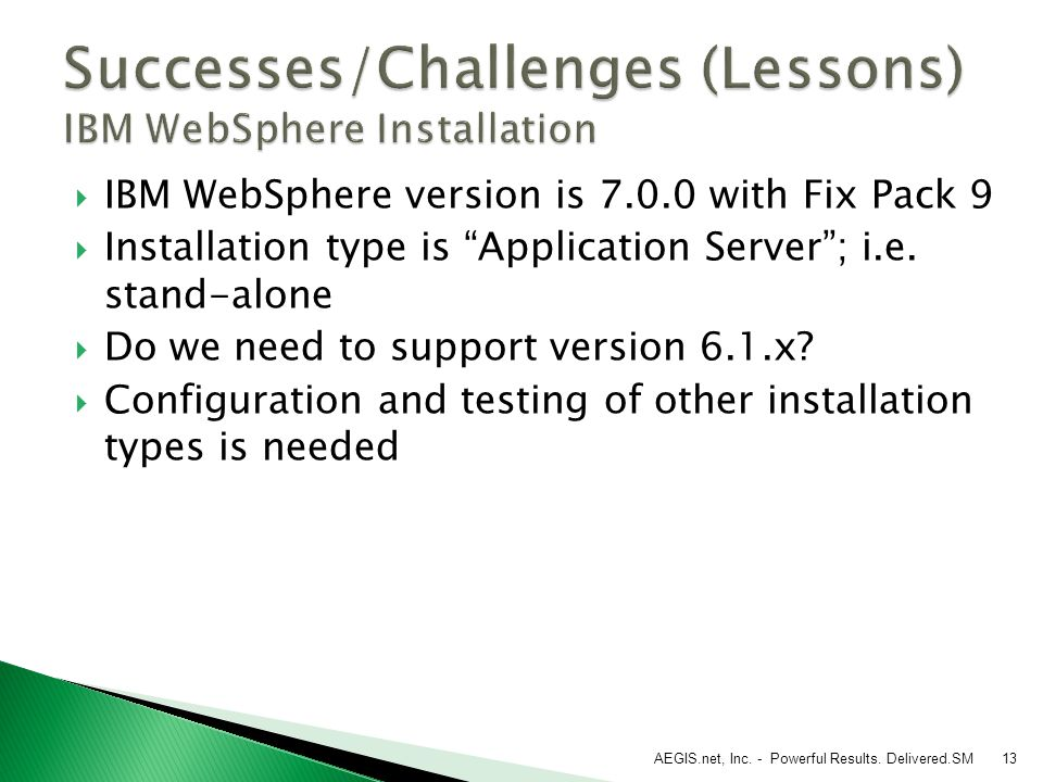  IBM WebSphere version is 7.0.0 with Fix Pack 9  Installation type is Application Server ; i.e.