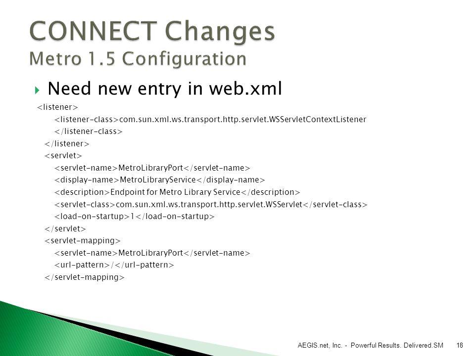 AEGIS.net, Inc. - Powerful Results. Delivered.SM18  Need new entry in web.xml com.sun.xml.ws.transport.http.servlet.WSServletContextListener MetroLib
